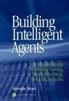 Book Cover for Building Intelligent Agents: an Apprenticeship, Multistrategy Learning Theory, Methodology, Tools and C ase Studies